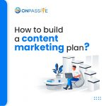 How to Build a Content Marketing Plan - ONPASSIVE